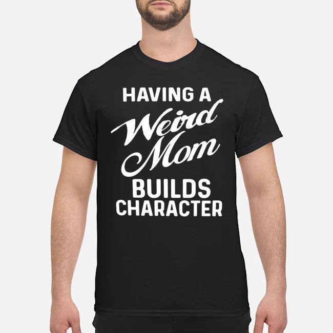 https://kingtees.shop/teephotos/2019/11/Having-A-Weird-Mom-Builds-Character-Shirt.jpg