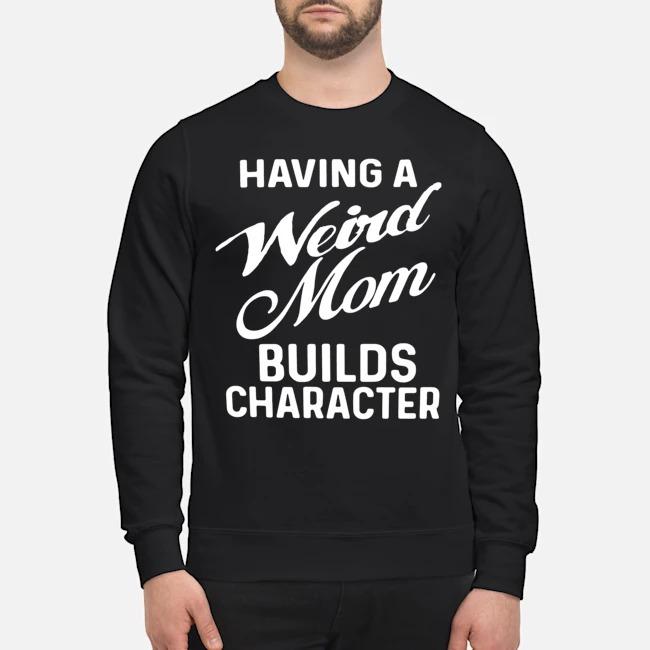https://kingtees.shop/teephotos/2019/11/Having-A-Weird-Mom-Builds-Character-sweater.jpg