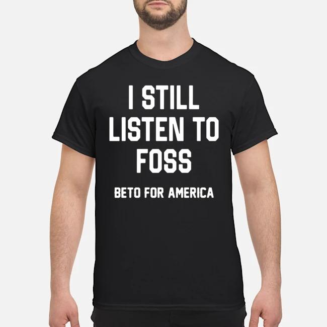 https://kingtees.shop/teephotos/2019/11/I-Still-Listen-To-Foss-Beto-For-America-Shirt.jpg