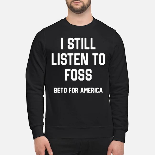 https://kingtees.shop/teephotos/2019/11/I-Still-Listen-To-Foss-Beto-For-America-sweater.jpg