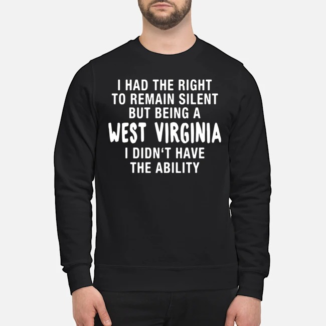 https://kingtees.shop/teephotos/2019/11/I-had-the-right-to-remain-silent-but-being-a-west-virginia-I-didnt-have-the-ability-sweater.jpg