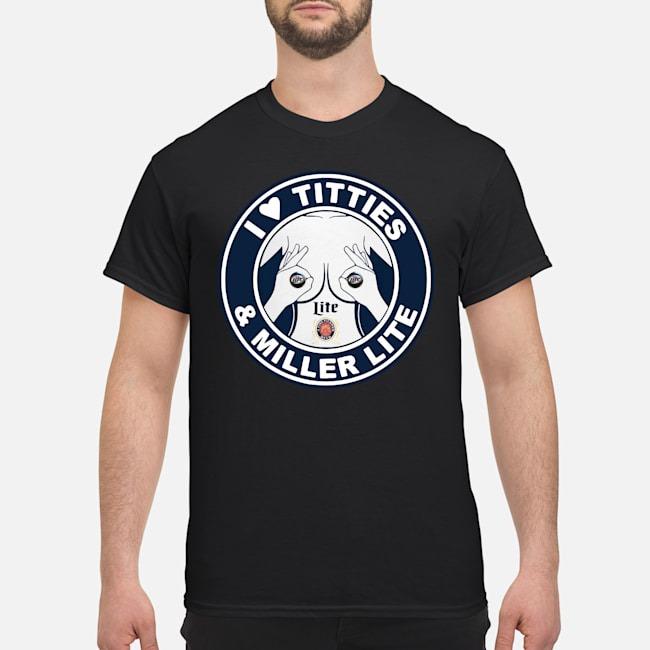 I love titties and Miller lite shirt