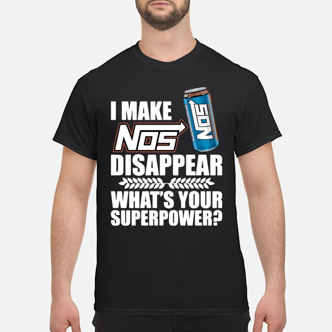 I make Nos disappear what's your superpower shirt