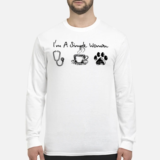 I'm a simple woman Stethoscope Nurse Coffee And Paw Dogs Long Sleeved T-Shirt