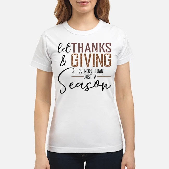 https://kingtees.shop/teephotos/2019/11/Let-Thanks-And-Giving-Be-More-Than-Just-A-Season-ladies.jpg