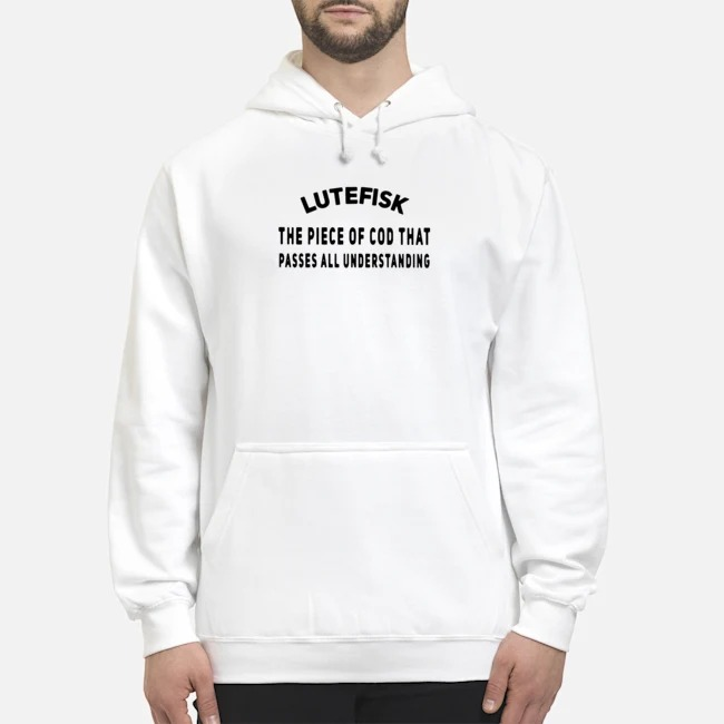 Lutefisk the piece of cod that passes all understanding Hoodie