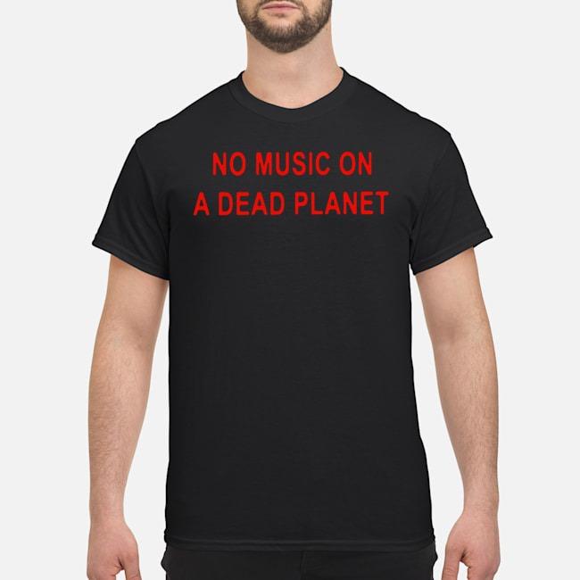 https://kingtees.shop/teephotos/2019/11/Official-No-Music-On-A-Dead-Planet-Shirt.jpg