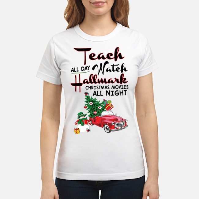 Official Teach all day watch Hallmark Christmas Movies all night Ladies