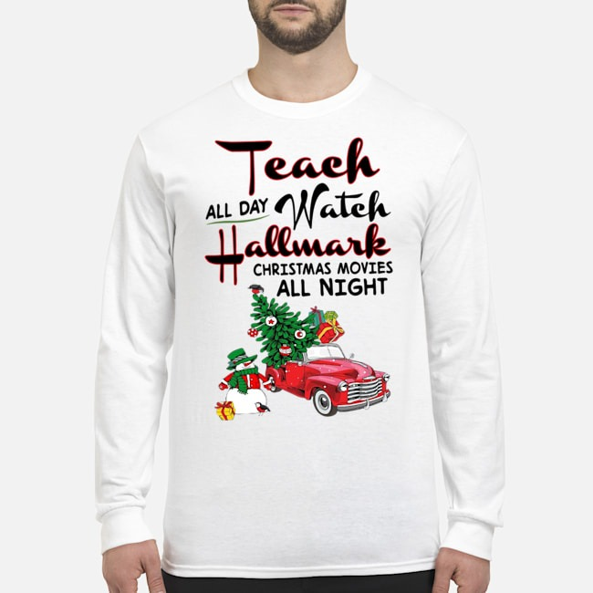 Official Teach all day watch Hallmark Christmas Movies all night Long Sleeved T-Shirt