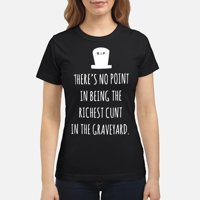 https://kingtees.shop/teephotos/2019/11/RIP-Theres-no-point-in-being-the-richest-country-in-the-graveyard-ladies.jpg
