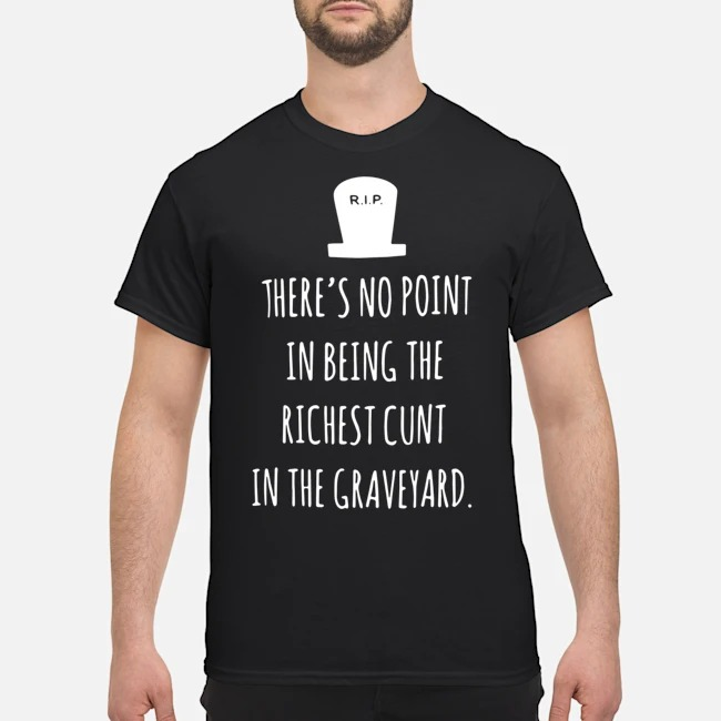 RIP There's no point in being the richest country in the graveyard shirt