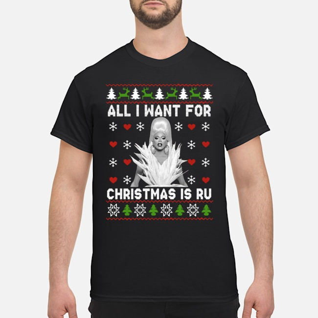 RuPaul All I Want For Christmas Is Ru Ugly Shirt