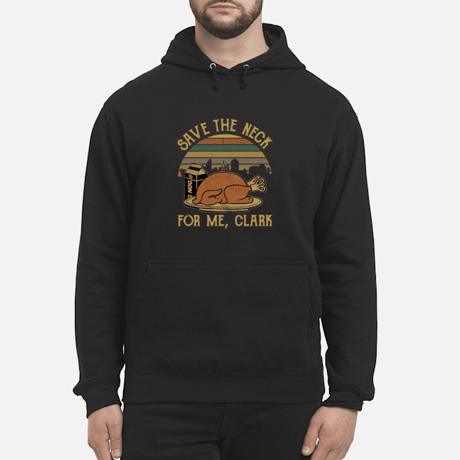 Save The Neck For Me Clark National Lampoon Christmas Vacation Vintage Hoodie
