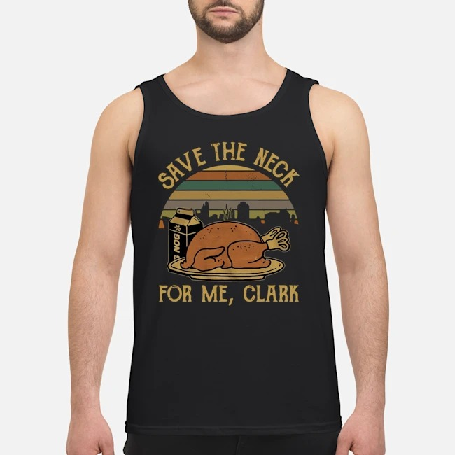 Save The Neck For Me Clark National Lampoon Christmas Vacation Vintage Tank top