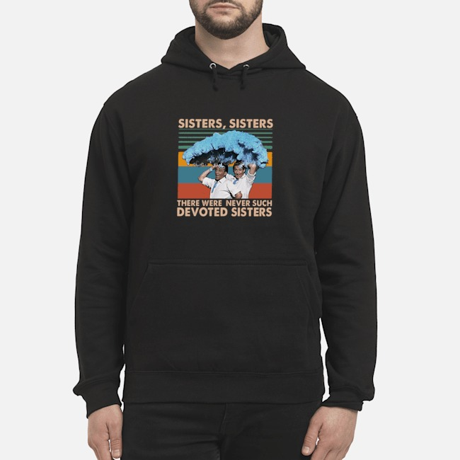 Sisters Sisters There Were Never Such Devoted Sisters Vintage Hoodie
