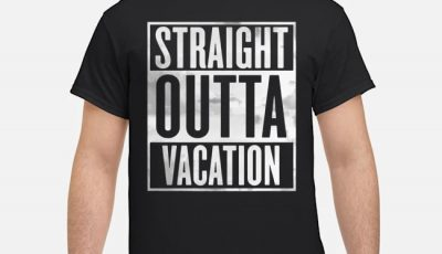 Straight Outta Vacation Shirt