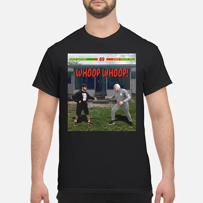 https://kingtees.shop/teephotos/2019/11/Super-Human-69-Good-Friend-Paul-Whoop-Whoop-Shirt.jpg