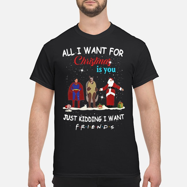 Supper Hero Santa All I Want For Christmas Is You Just Kidding I Want Friends Shirt