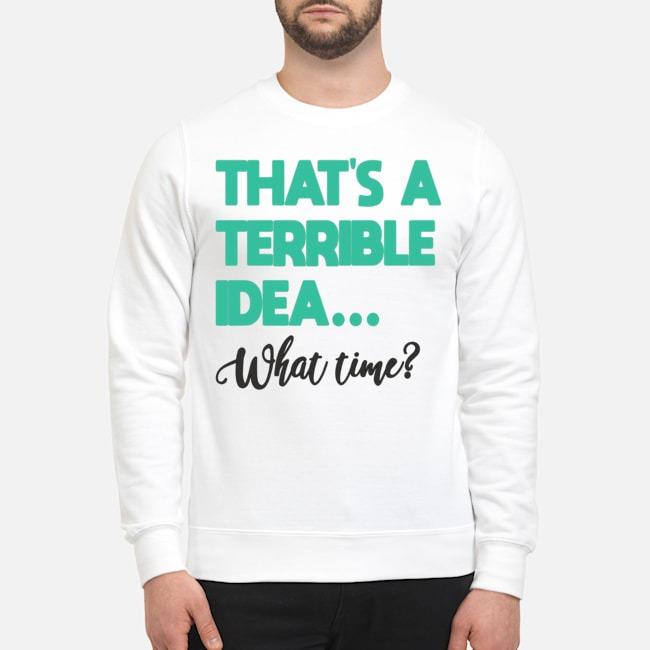 https://kingtees.shop/teephotos/2019/11/Thats-a-terrible-idea-what-time-Sweater.jpg