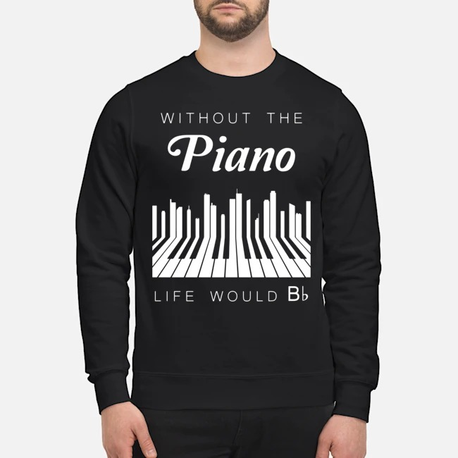 https://kingtees.shop/teephotos/2019/11/Without-the-Piano-life-would-Bb-sweater.jpg