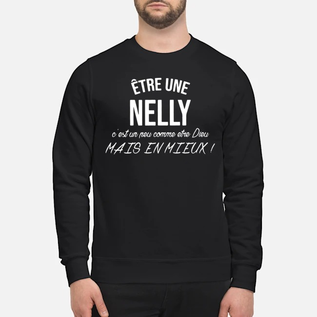 Être une nelly c'est un peu comme etre dieu mais en mieux chemise Sweater