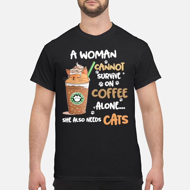 A Woman Cannot Survive On Coffee Alone She Also Needs Cats Capuccino Coffee Shirt