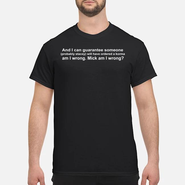 And I can guarantee someone am I wrong mick am I wrong shirt