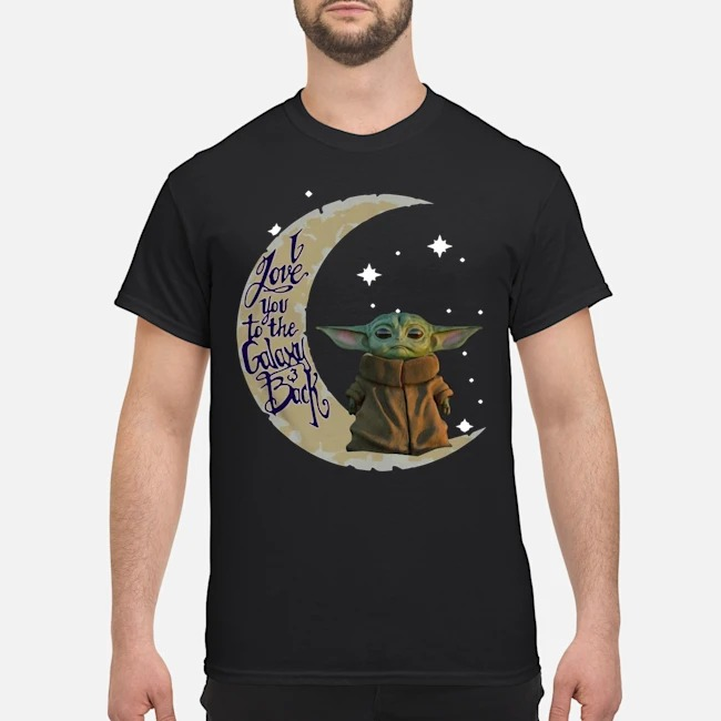 Baby Yoda Moon I love You To The Galaxy And Back Shirt