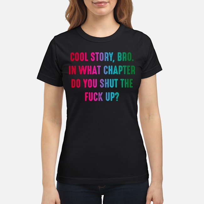 https://kingtees.shop/teephotos/2019/12/Cool-Story-Bro-In-What-Chapter-Do-You-Shut-The-Fuck-Up-Ladies.jpg