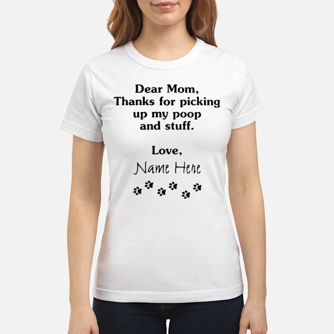 https://kingtees.shop/teephotos/2019/12/Dear-mom-thanks-for-picking-up-my-poop-and-stuff-love-name-here-Ladies.jpg
