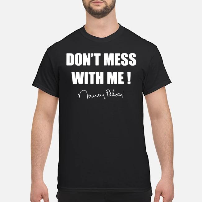 https://kingtees.shop/teephotos/2019/12/Don%E2%80%99t-Mess-With-Me-Nancy-Pelosi-Shirt.jpg