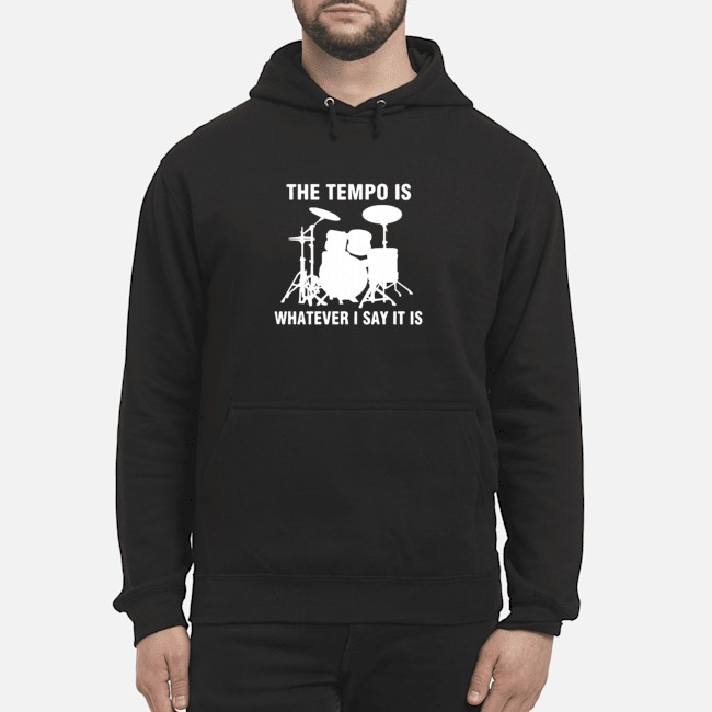 Drummer the tempo is whatever i say it is Hoodie