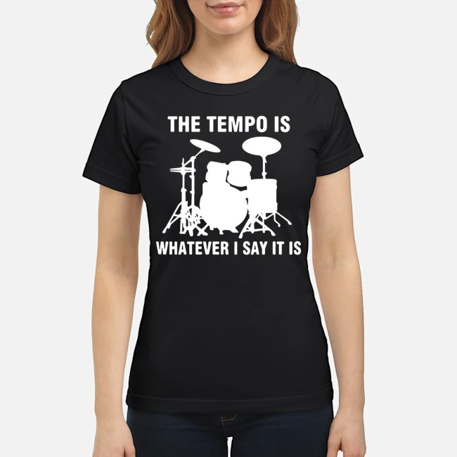 Drummer the tempo is whatever i say it is Ladies