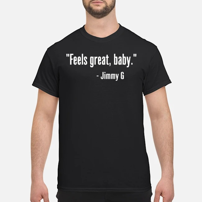 https://kingtees.shop/teephotos/2019/12/Feels-Great-Baby-Jimmy-G-San-Francisco-49ers-Niners-Shirt.jpg