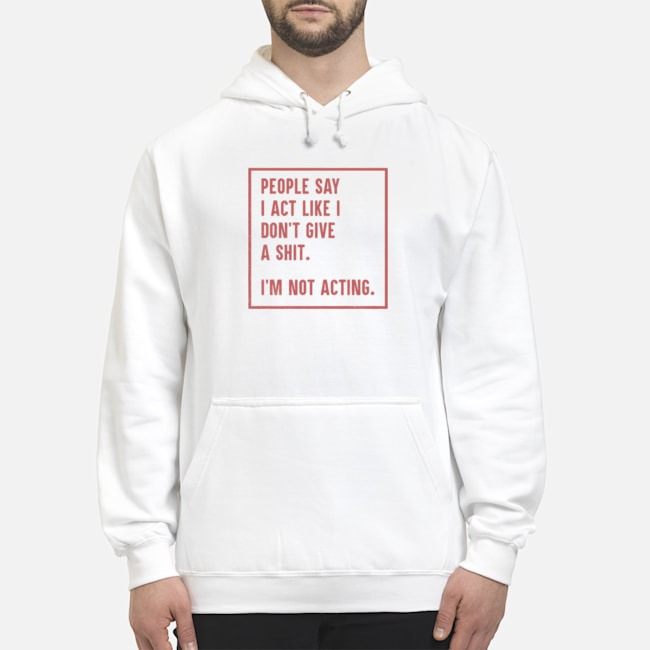 https://kingtees.shop/teephotos/2019/12/Frames-people-Say-I-act-like-I-dont-give-a-shit-Im-not-acting-Hoodie.jpg
