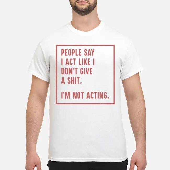 https://kingtees.shop/teephotos/2019/12/Frames-people-Say-I-act-like-I-dont-give-a-shit-Im-not-acting-shirt.jpg
