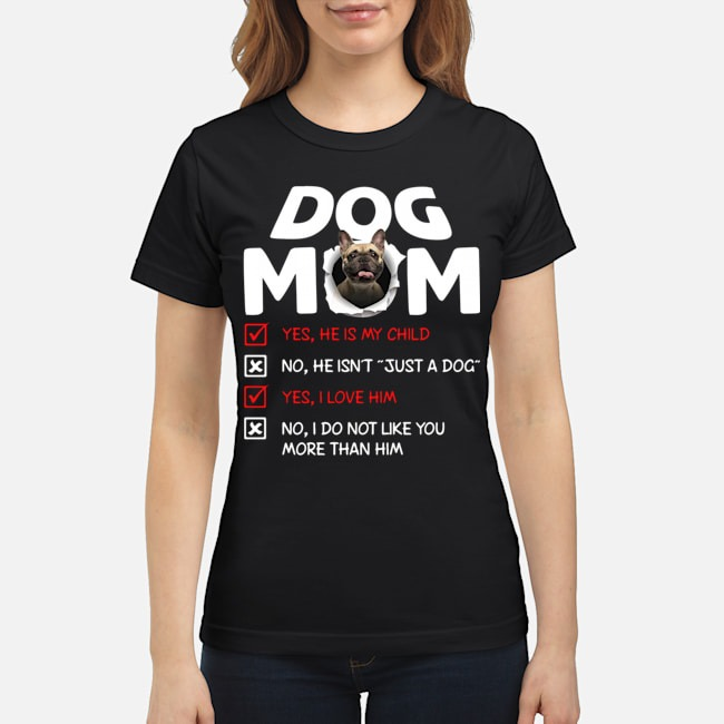 https://kingtees.shop/teephotos/2019/12/French-Bulldog-Dog-Mom-Yes-He-Is-My-Child-No-He-Isnt-Just-A-Dog-Ladies.jpg