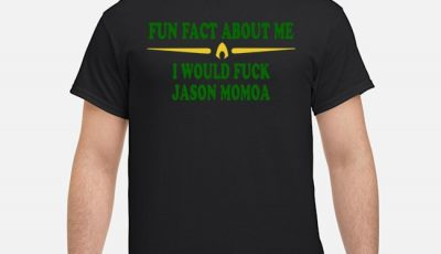 Fun Fact About I Would Fuck Jason Momoa Shirt