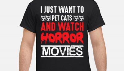 I Just Want Pet Cat & Watch Horror Movies Shirt
