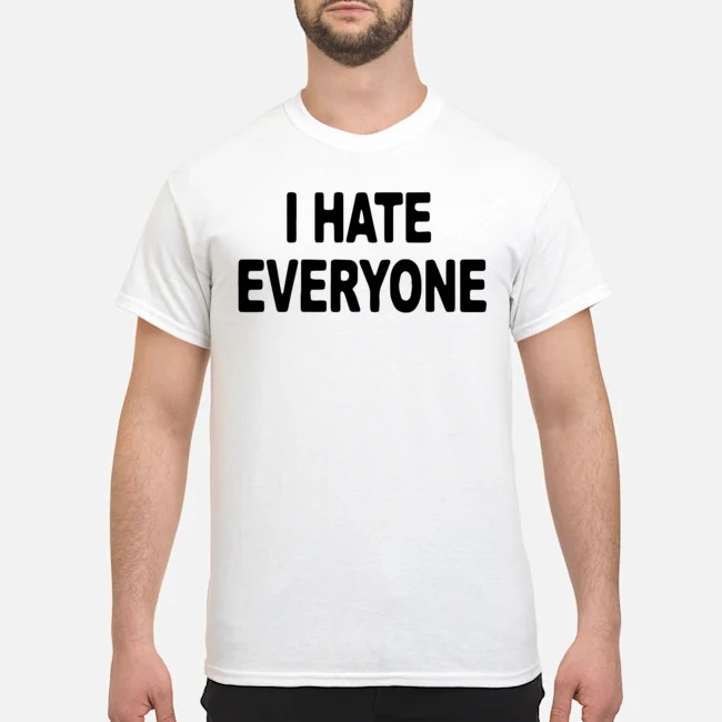 I hate everyonr 2020 shirt