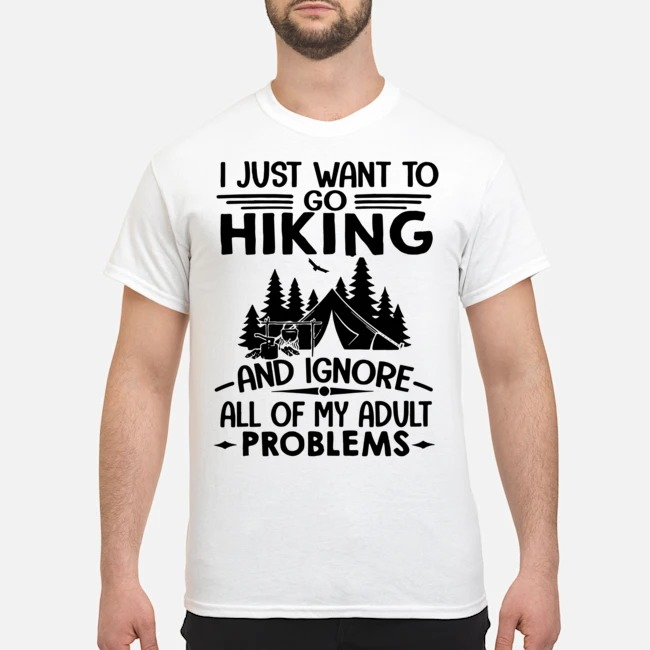https://kingtees.shop/teephotos/2019/12/I-just-want-to-go-hiking-and-ignore-all-of-my-adult-problems-shirt.jpg