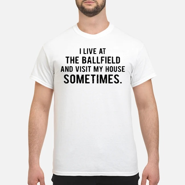 https://kingtees.shop/teephotos/2019/12/I-live-at-the-ballfield-and-visit-my-house-sometimes-shirt.jpg
