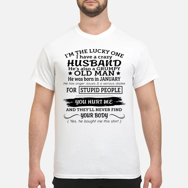 https://kingtees.shop/teephotos/2019/12/Im-the-lucky-one-I-have-a-crazy-Husband-hes-also-a-Grumpy-old-man-he-was-born-in-January-your-hurt-me-shirt.jpg