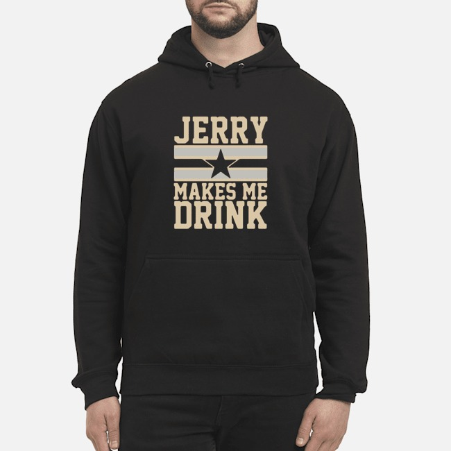 Jerry Makes me drink Hoodie