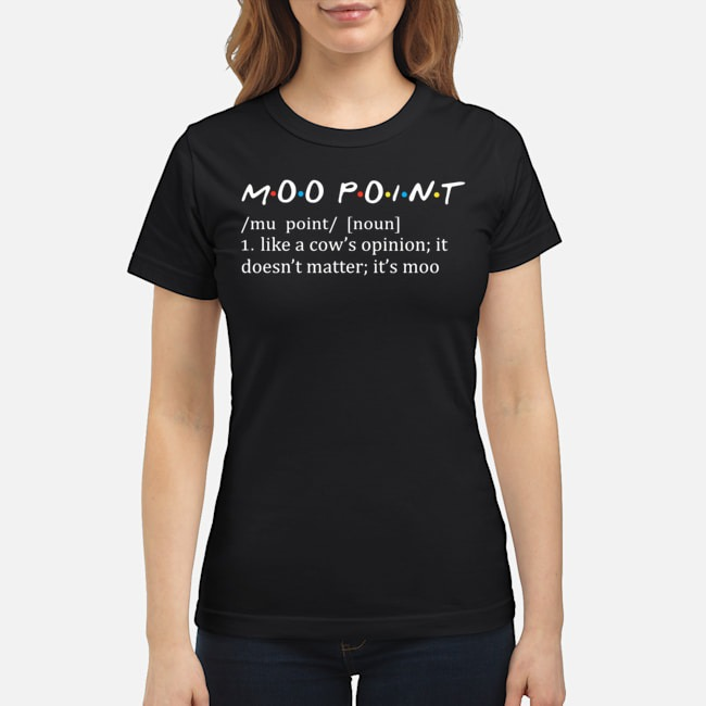 Moo point like a cow's opinion it doesn't matter it's moo Ladies