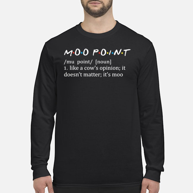 Moo point like a cow's opinion it doesn't matter it's moo Long Sleeved T-Shirt