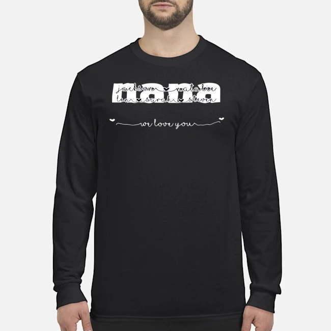 Nana We Love You Long Sleeved T-Shirt