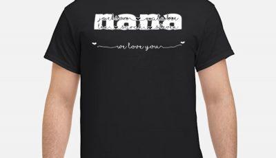Nana We Love You Shirt