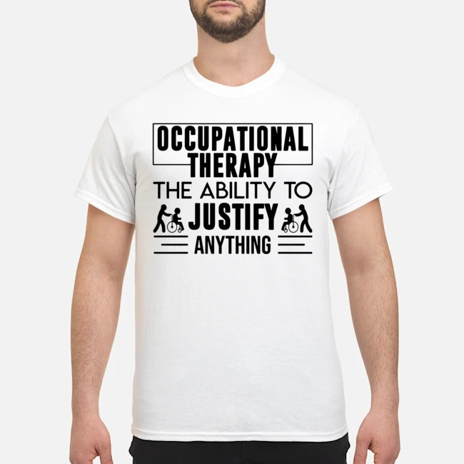 https://kingtees.shop/teephotos/2019/12/Occupational-Therapy-The-Ability-To-Justify-Anything-Shirt.jpg