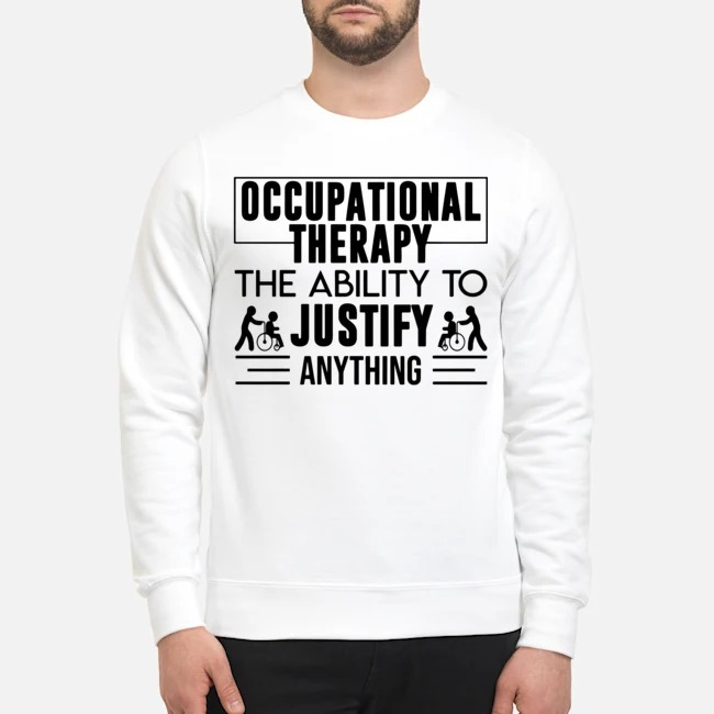 https://kingtees.shop/teephotos/2019/12/Occupational-Therapy-The-Ability-To-Justify-Anything-Sweater.jpg